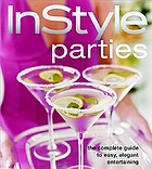 InStyle : parties: the complete guide to easy, elegant entertainingInstyle parties