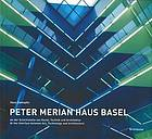 Peter Merian Haus Basel : an der Schnittstelle von Kunst, Technik und Architektur = At the interface between art, technology and architecture