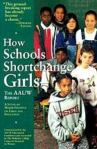 How schools shortchange girls : the AAUW report : a study of major findings on girls and education