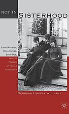 Not in sisterhood : Edith Wharton, Willa Cather, Zona Gale, and the politics of female authorship