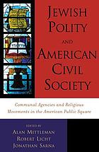 Jewish polity and American civil society : communal agencies and religious movements in the American public sphere