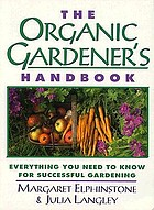 The organic gardener's handbook : everything you need to know for successful gardening