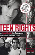 Teen rights : a legal guide for teens and the adults in their lives