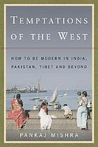 Temptations of the West : how to be modern in India, Pakistan, Tibet and beyond