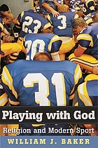 Playing with God : religion and modern sport