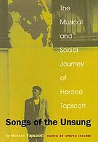 Songs of the unsung : the musical and social journey of Horace Tapscott