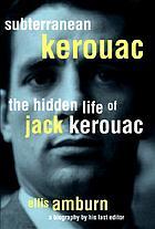 Subterranean Kerouac : the hidden life of Jack Kerouac