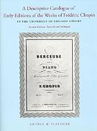 A descriptive catalogue of early editions of the works of Frédéric Chopin in the University of Chicago Library