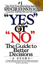 """Yes"" or ""no"" : the guide to better decisions"