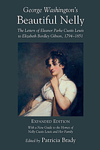 George Washington's beautiful Nelly : the letters of Eleanor Parke Custis Lewis to Elizabeth Bordley Gibson, 1794-1851 : With a new guide to the homes of Nelly Custis Lewis and Her Family