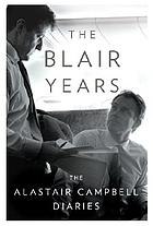 The Blair years : extracts from the Alastair Campbell diaries