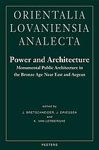 Power and architecture : monumental public architecture in the Bronze Age Near East and Aegean