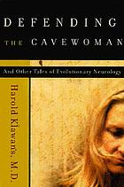 Defending the cavewoman : and other tales of evolutionary neurology