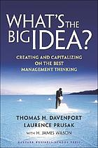What's the big idea? : creating and capitalizing on the best management thinking