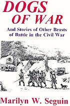 Dogs of war : and stories of other beasts of battle in the Civil War