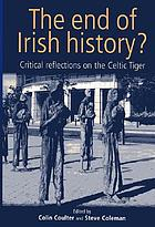 The end of Irish history? critical reflections on the Celtic Tiger