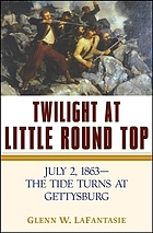Twilight at Little Round Top : July 2, 1863, the tide turns at Gettysburg