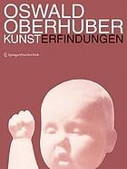 Oswald Oberhuber : Kunsterfindungen