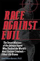 Race against evil : the secret missions of the Interpol agent who tracked the world's most sinister criminals : a real life drama