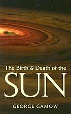 The birth and death of the sun : stellar evolution and subatomic energy