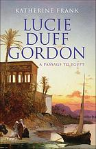A passage to Egypt : the life of Lucie Duff Gordon