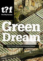 Green dream : how future cities can outsmart nature