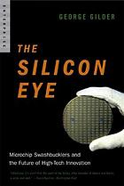 The silicon eye : microchip swashbucklers and the future of high-tech innovation