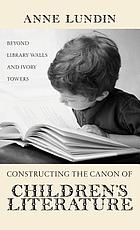 Constructing the canon of children's literature : beyond library walls and ivory towers