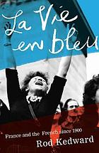 La vie en bleu : France and the French since 1900