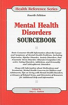 Mental health disorders sourcebook : basic consumer health information about the causes and symptoms of mental health problems, including depression, bipolar disorder, anxiety disorders, post-traumatic stress disorder, obsessive-compulsive disorder, eating disorders, addictions, and personality and schizophrenic disorders ...
