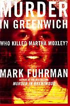 Murder in Greenwich : who killed Martha Moxley?