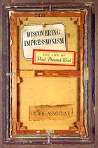 Discovering Impressionism : the life and times of Paul Durand-Ruel
