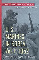 The outpost war : the U.S. Marines in Korea, volume 1, 1952U.S. Marines in KoreaThe outpost war : the U.S. Marines in Korea 1952The outpost war : the U.S. Marines in KoreaUS Marines in KoreaThe outpost of war: U.S. marines in Korea, 1952