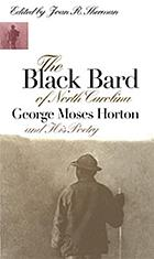 The Black bard of North Carolina : George Moses Horton and his poetry