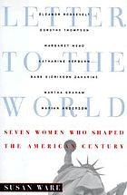 Letter to the world : seven women who shaped the American century