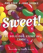 Sweet! : the delicious story of candy