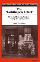 The Goldhagen effect : history, memory, Nazism--facing the German past