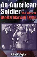 An American soldier : the wars of General Maxwell Taylor