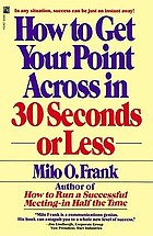 How to get your point across in 30 seconds--or less