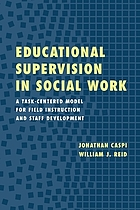 Educational supervision in social work : a task-centered model for field instruction and staff development