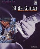 Slide guitar : know the players, play the musicSlide guitar : know the players, play the music