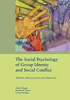 The social psychology of group identity and social conflict : theory, application, and practice