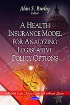 A health insurance model for analyzing legislative policy options