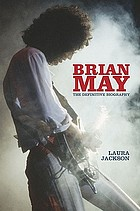 Brian May : the definitive biography