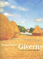 Impressionist Giverny : a colony of artists, 1885-1915