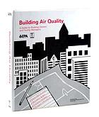 Building air quality : a guide for building owners and facility managers