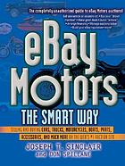 EBay motors the smart way : selling and buying cars, trucks, motorcycles, boats, parts, accessories, and much more on the web's #1 auction site