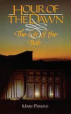 Hour of the dawn : the life of the Báb : based on the works of Nabíl-i-Aʻẓam and H.M. Balyuzi
