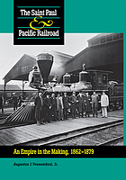 The Saint Paul & Pacific Railroad : an empire in the making, 1862-1879