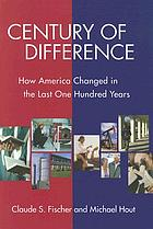Century of difference : how America changed in the last one hundred years